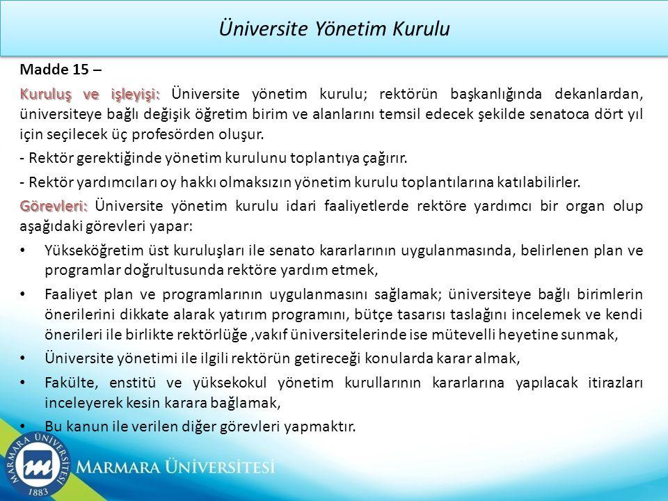 Üniversite Yönetim Kurulu Madde 15 – Kuruluş ve işleyişi: Kuruluş ve işleyişi: Üniversite yönetim kurulu; rektörün başkanlığında dekanlardan, üniversi