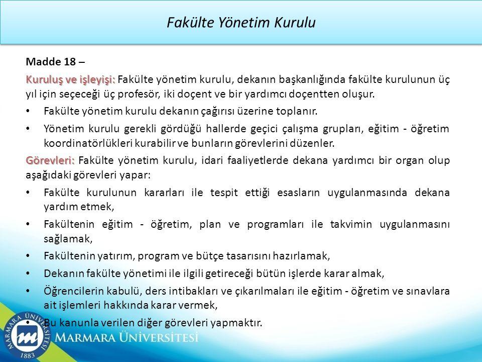 Fakülte Yönetim Kurulu Madde 18 – Kuruluş ve işleyişi: Kuruluş ve işleyişi: Fakülte yönetim kurulu, dekanın başkanlığında fakülte kurulunun üç yıl içi
