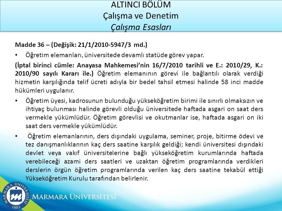ALTINCI BÖLÜM Çalışma ve Denetim Çalışma Esasları Madde 36 – (Değişik: 21/1/2010-5947/3 md.) • Öğretim elemanları, üniversitede devamlı statüde görev