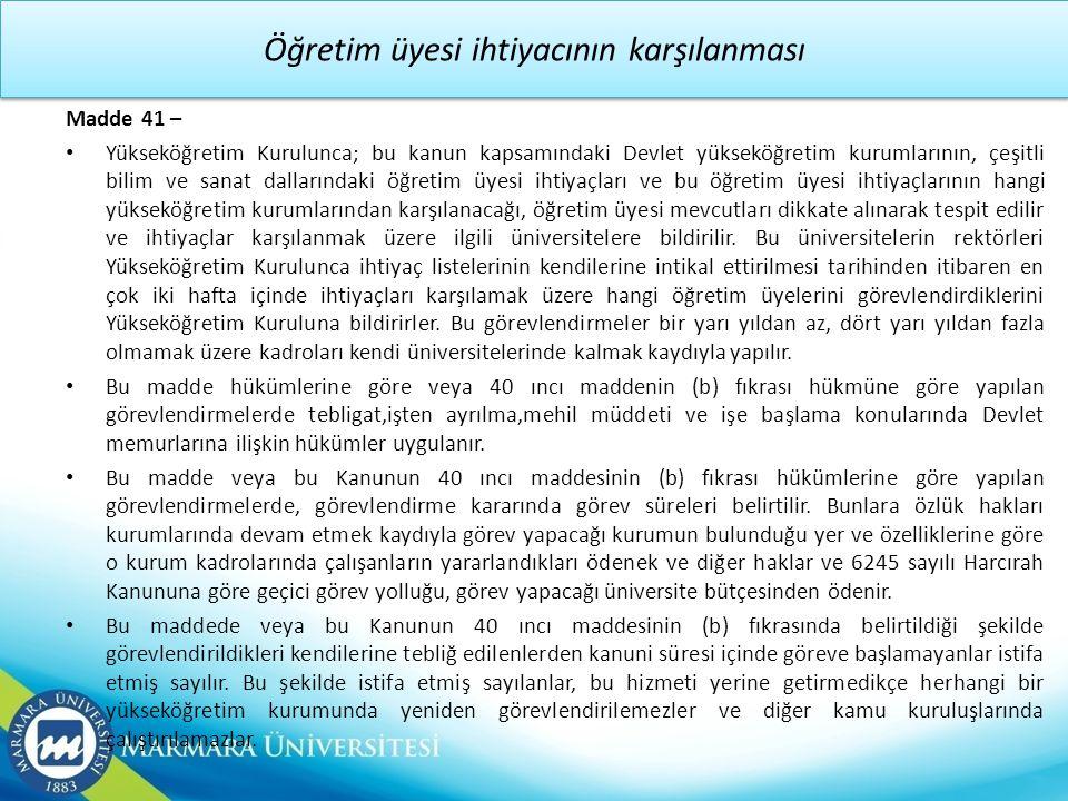Öğretim üyesi ihtiyacının karşılanması Madde 41 – • Yükseköğretim Kurulunca; bu kanun kapsamındaki Devlet yükseköğretim kurumlarının, çeşitli bilim ve