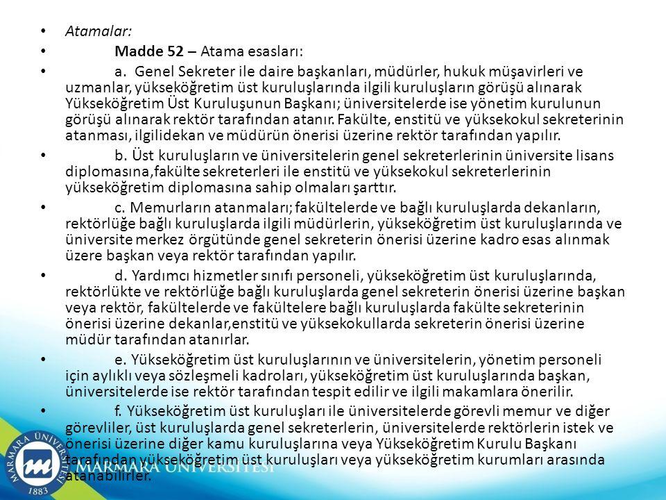 • Atamalar: • Madde 52 – Atama esasları: • a. Genel Sekreter ile daire başkanları, müdürler, hukuk müşavirleri ve uzmanlar, yükseköğretim üst kuruluşl