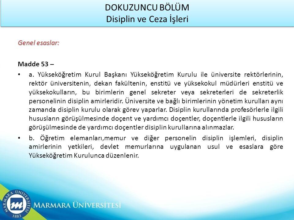 DOKUZUNCU BÖLÜM Disiplin ve Ceza İşleri Genel esaslar: Madde 53 – • a. Yükseköğretim Kurul Başkanı Yükseköğretim Kurulu ile üniversite rektörlerinin,
