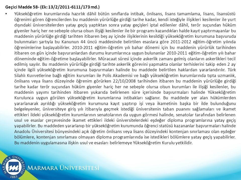 Geçici Madde 58- (Ek: 13/2/2011-6111/173 md.) • Yükseköğretim kurumlarında hazırlık dâhil bütün sınıflarda intibak, önlisans, lisans tamamlama, lisans