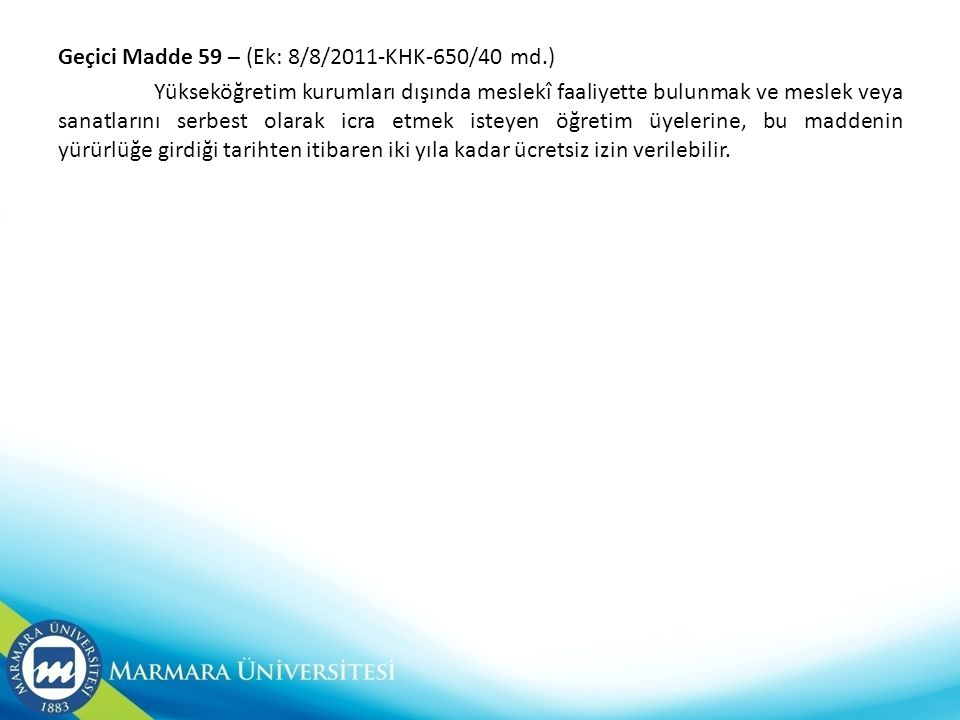 Geçici Madde 59 – (Ek: 8/8/2011-KHK-650/40 md.) Yükseköğretim kurumları dışında meslekî faaliyette bulunmak ve meslek veya sanatlarını serbest olarak