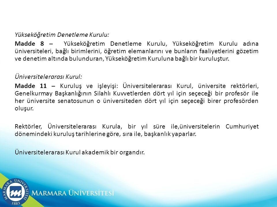 Yükseköğretim Denetleme Kurulu: Madde 8 – Yükseköğretim Denetleme Kurulu, Yükseköğretim Kurulu adına üniversiteleri, bağlı birimlerini, öğretim eleman