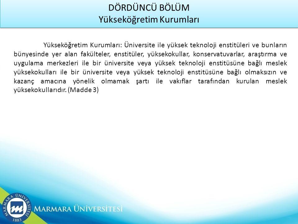 DÖRDÜNCÜ BÖLÜM Yükseköğretim Kurumları Yükseköğretim Kurumları: Üniversite ile yüksek teknoloji enstitüleri ve bunların bünyesinde yer alan fakülteler