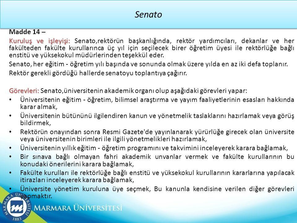 Senato Madde 14 – Kuruluş ve işleyişi: Kuruluş ve işleyişi: Senato,rektörün başkanlığında, rektör yardımcıları, dekanlar ve her fakülteden fakülte kur