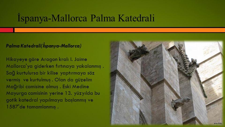 İspanya-Mallorca Palma Katedrali Palma Katedrali( İ spanya-Mallorca) Hikayeye göre Aragon kralı I. Jaime Mallorca'ya giderken fırtınaya yakalanmış. Sa