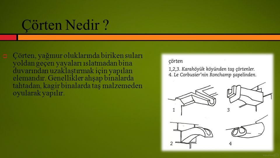 Çörtenler bina cephelerine eşit aralıklarla yerleştirilerek, güneşin durumuna göre cepheye gölge atması sağlanır.