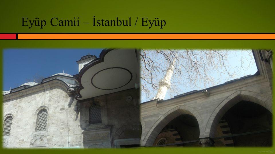Eyüp Camii – İstanbul / Eyüp