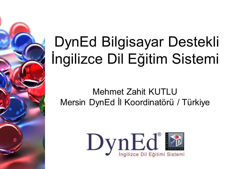 DynEd Bilgisayar Destekli İngilizce Dil Eğitim Sistemi Mehmet Zahit KUTLU Mersin DynEd İl Koordinatörü / Türkiye