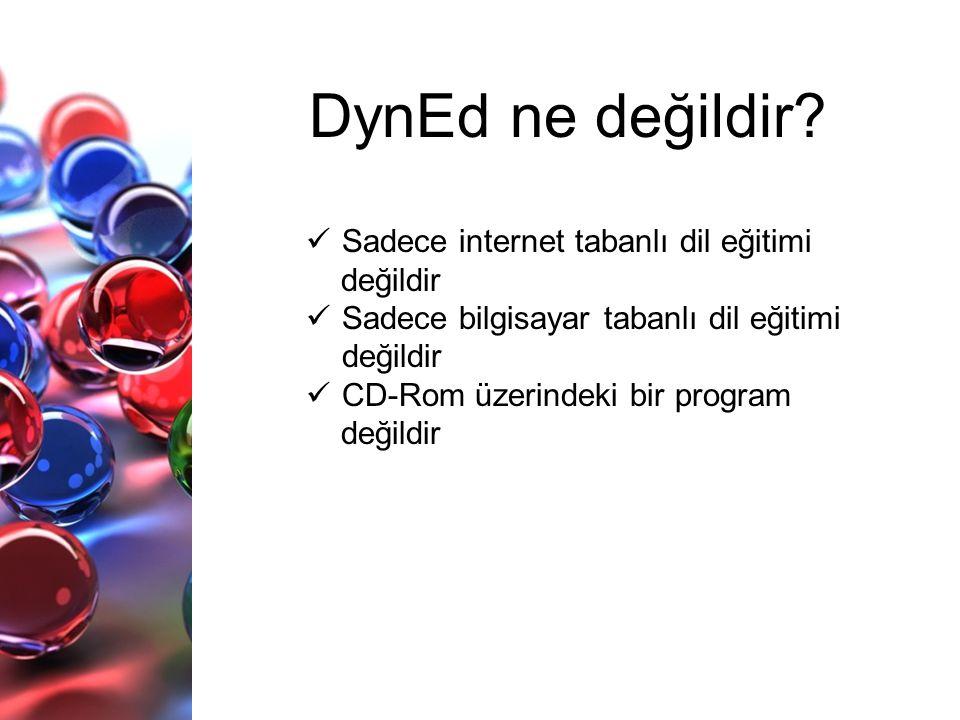 DynEd ne değildir?  Sadece internet tabanlı dil eğitimi değildir  Sadece bilgisayar tabanlı dil eğitimi değildir  CD-Rom üzerindeki bir program değ