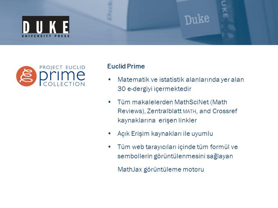 Euclid Prime •Matematik ve istatistik alanlarında yer alan 30 e-dergiyi içermektedir •Tüm makalelerden MathSciNet (Math Reviews), Zentralblatt MATH, and Crossref kaynaklarına erişen linkler •Açık Erişim kaynakları ile uyumlu •Tüm web tarayıcıları içinde tüm formül ve sembollerin görüntülenmesini sağlayan MathJax görüntüleme motoru