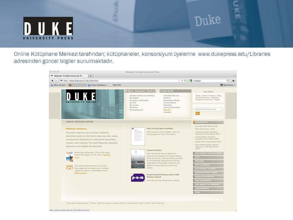 Online Kütüphane Merkezi tarafından; kütüphaneler, konsorsiyum üyelerine www.dukepress.edu/Libraries adresinden güncel bilgiler sunulmaktadır.