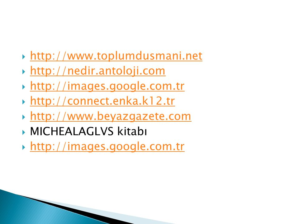  http://www.toplumdusmani.net http://www.toplumdusmani.net  http://nedir.antoloji.com http://nedir.antoloji.com  http://images.google.com.tr http:/
