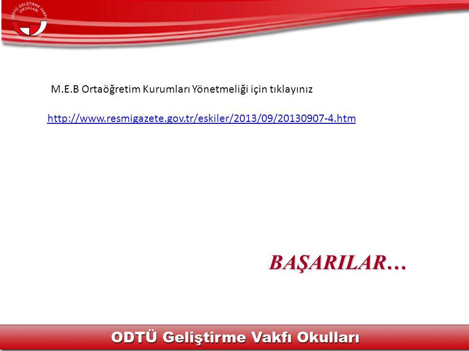 BAŞARILAR… http://www.resmigazete.gov.tr/eskiler/2013/09/20130907-4.htm M.E.B Ortaöğretim Kurumları Yönetmeliği için tıklayınız