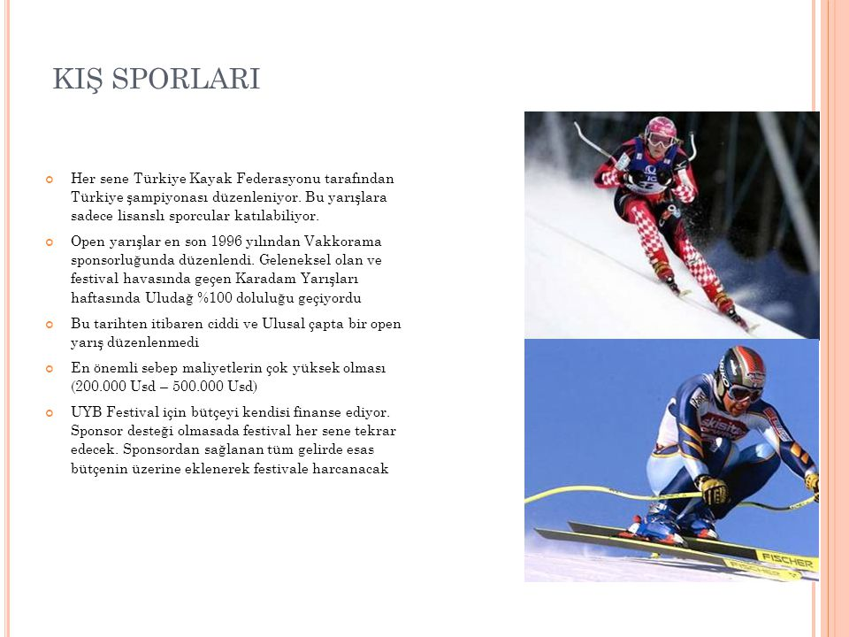 Her sene Türkiye Kayak Federasyonu tarafından Türkiye şampiyonası düzenleniyor. Bu yarışlara sadece lisanslı sporcular katılabiliyor. Open yarışlar en
