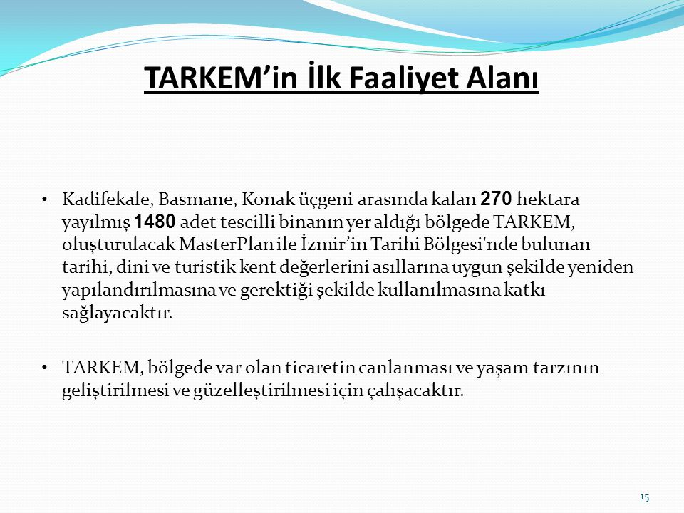 TARKEM'in İlk Faaliyet Alanı • Kadifekale, Basmane, Konak üçgeni arasında kalan 270 hektara yayılmış 1480 adet tescilli binanın yer aldığı bölgede TAR