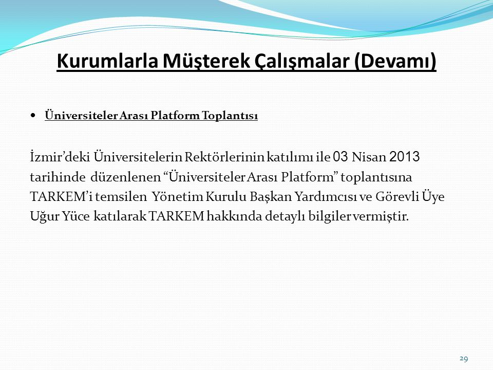 Kurumlarla Müşterek Çalışmalar (Devamı)  Üniversiteler Arası Platform Toplantısı İzmir'deki Üniversitelerin Rektörlerinin katılımı ile 03 Nisan 2013