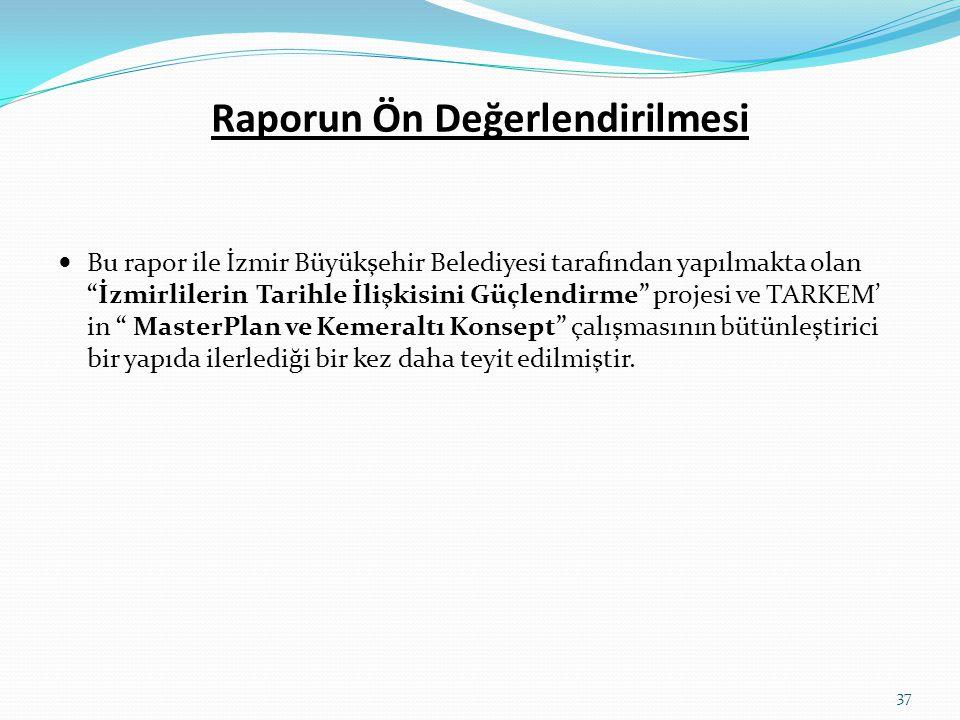 """Raporun Ön Değerlendirilmesi  Bu rapor ile İzmir Büyükşehir Belediyesi tarafından yapılmakta olan """"İzmirlilerin Tarihle İlişkisini Güçlendirme"""" proje"""