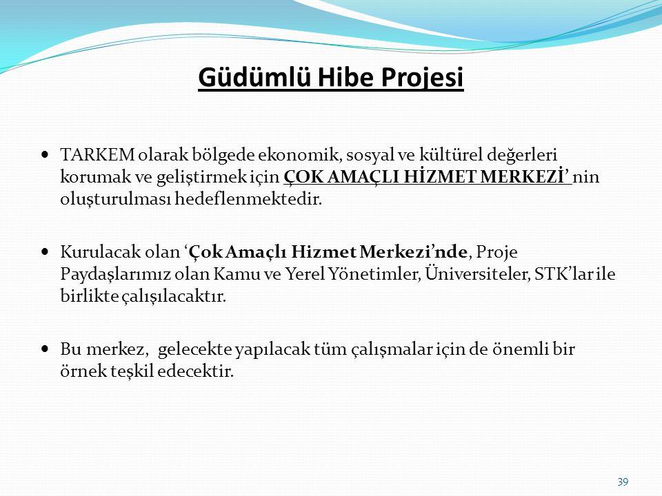 Güdümlü Hibe Projesi  TARKEM olarak bölgede ekonomik, sosyal ve kültürel değerleri korumak ve geliştirmek için ÇOK AMAÇLI HİZMET MERKEZİ' nin oluştur