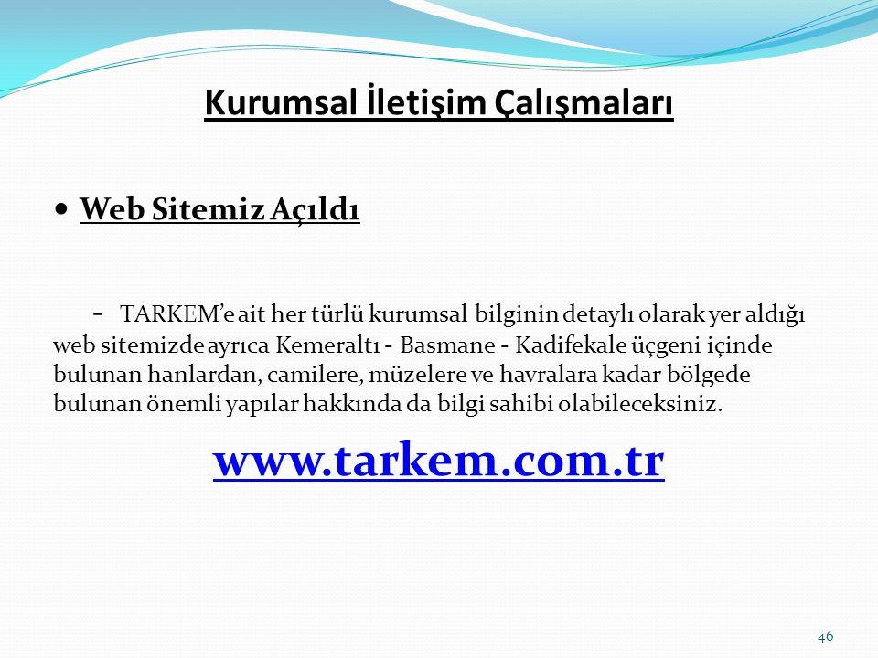 Kurumsal İletişim Çalışmaları  Web Sitemiz Açıldı - TARKEM'e ait her türlü kurumsal bilginin detaylı olarak yer aldığı web sitemizde ayrıca Kemeraltı