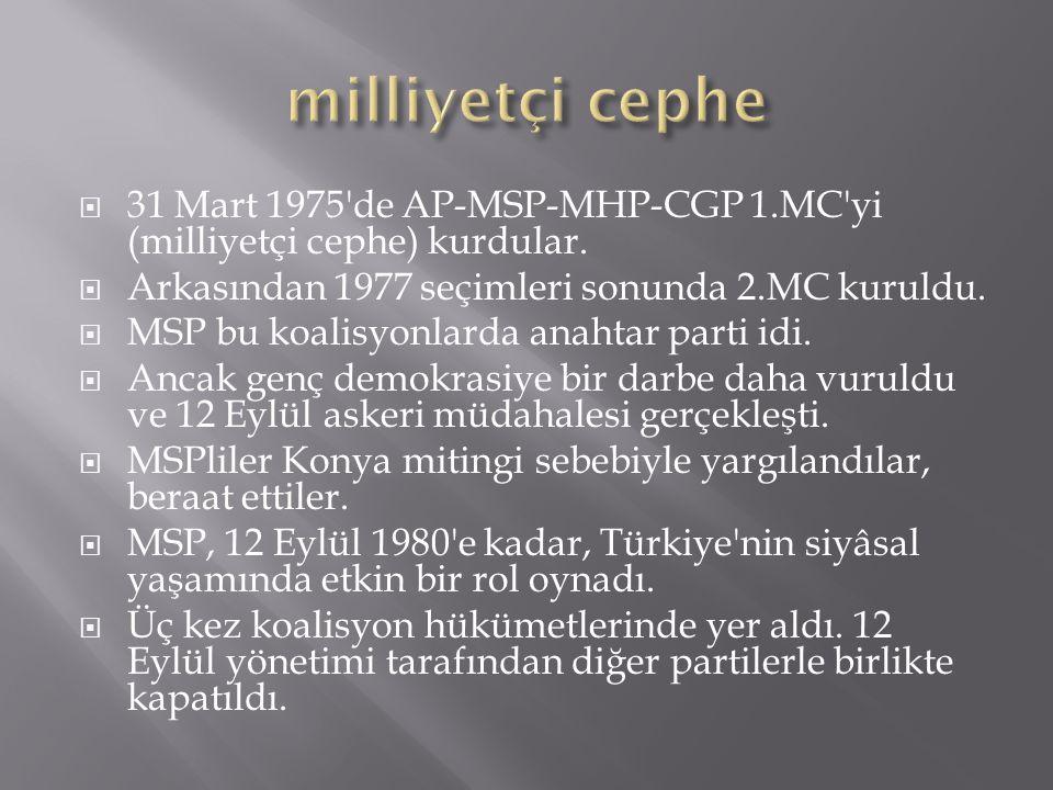 31 Mart 1975'de AP-MSP-MHP-CGP 1.MC'yi (milliyetçi cephe) kurdular.  Arkasından 1977 seçimleri sonunda 2.MC kuruldu.  MSP bu koalisyonlarda anahta