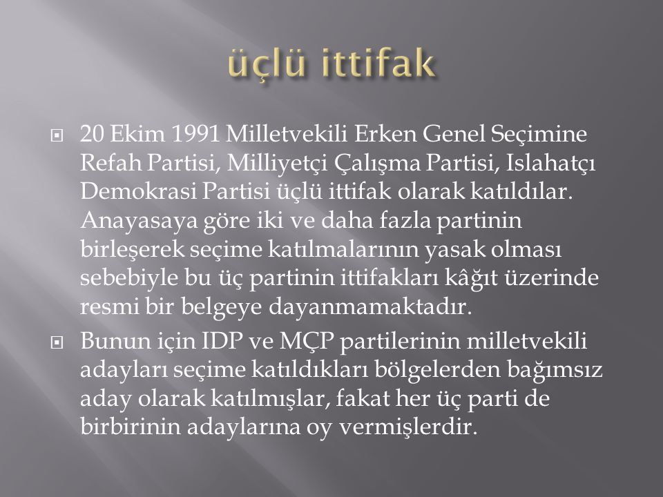  20 Ekim 1991 Erken Genel Seçimlerine bu şekilde katılan Refah Partisi (RP), Türkiye genelinde kullanılan seçmen oylarının % 16.90 ını alarak TBMM ye 62 milletvekiliyle girdi.