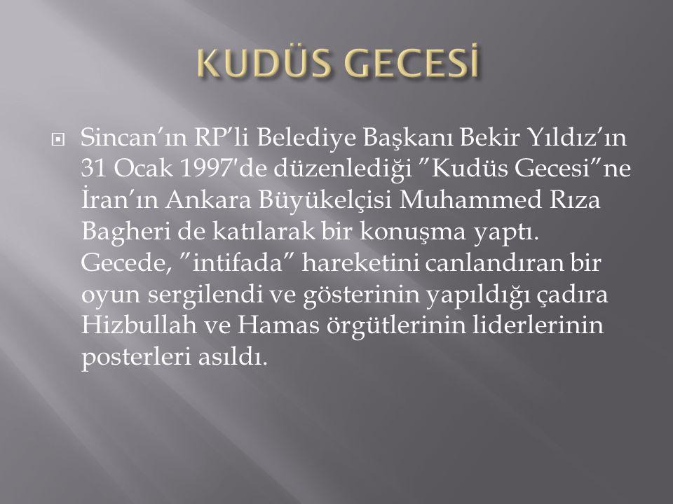 """ Sincan'ın RP'li Belediye Başkanı Bekir Yıldız'ın 31 Ocak 1997′de düzenlediği """"Kudüs Gecesi""""ne İran'ın Ankara Büyükelçisi Muhammed Rıza Bagheri de ka"""