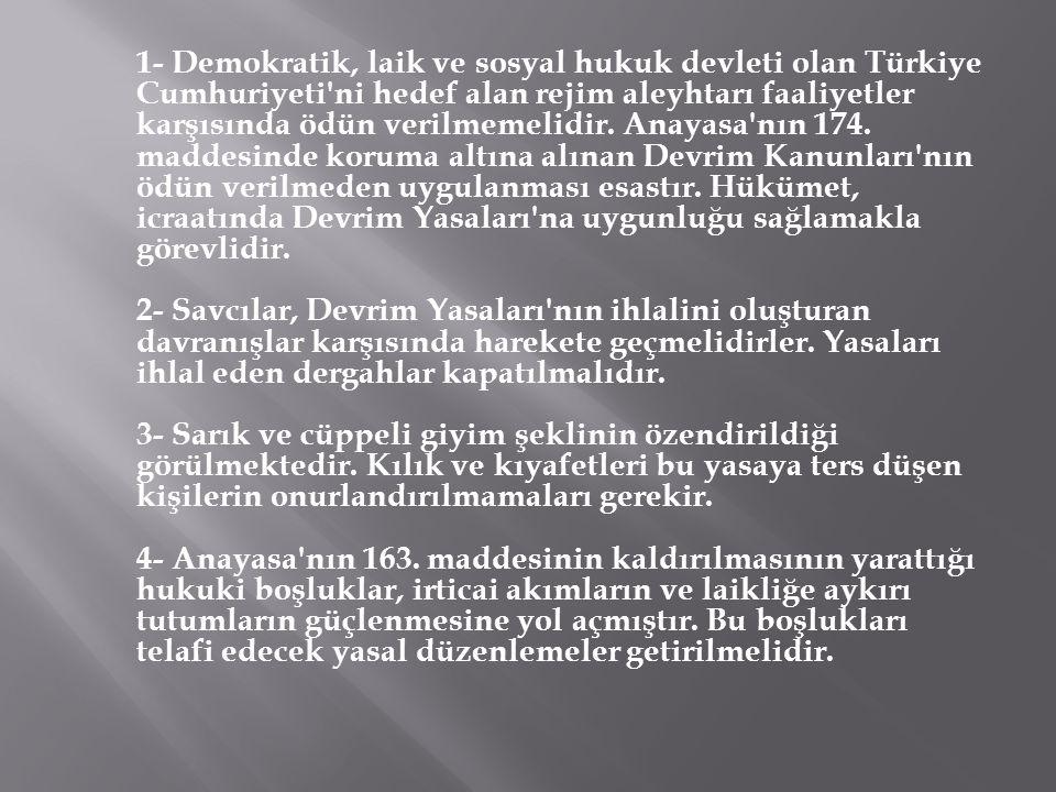 1- Demokratik, laik ve sosyal hukuk devleti olan Türkiye Cumhuriyeti'ni hedef alan rejim aleyhtarı faaliyetler karşısında ödün verilmemelidir. Anayasa