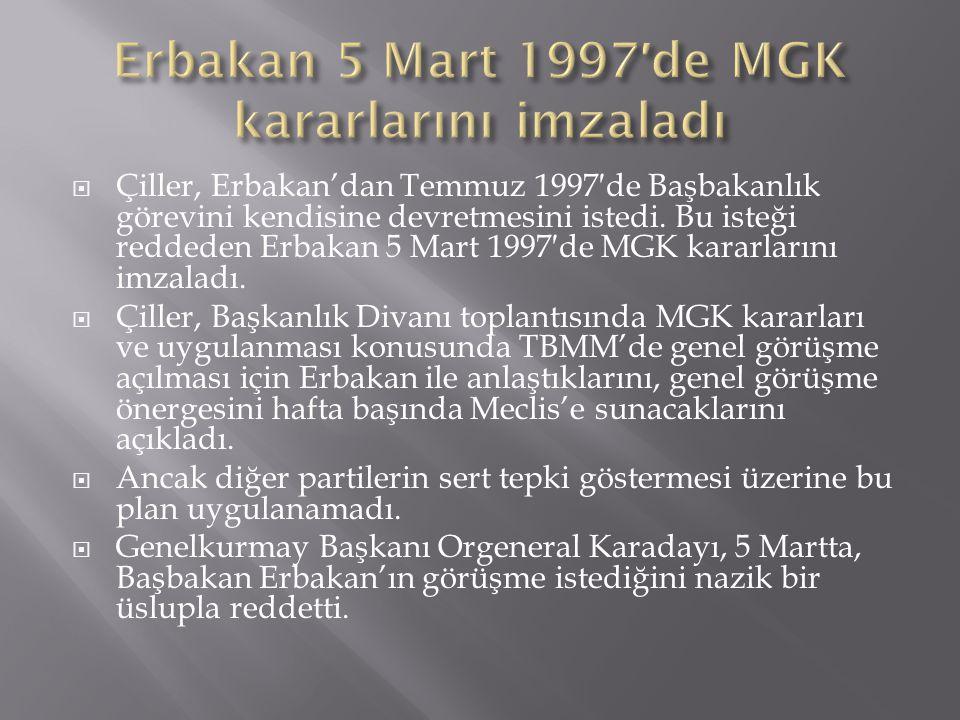  Çiller, Erbakan'dan Temmuz 1997′de Başbakanlık görevini kendisine devretmesini istedi. Bu isteği reddeden Erbakan 5 Mart 1997′de MGK kararlarını imz