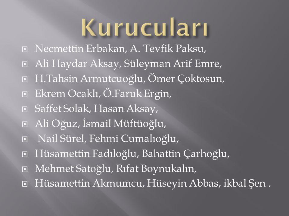  Necmettin Erbakan, A. Tevfik Paksu,  Ali Haydar Aksay, Süleyman Arif Emre,  H.Tahsin Armutcuoğlu, Ömer Çoktosun,  Ekrem Ocaklı, Ö.Faruk Ergin, 