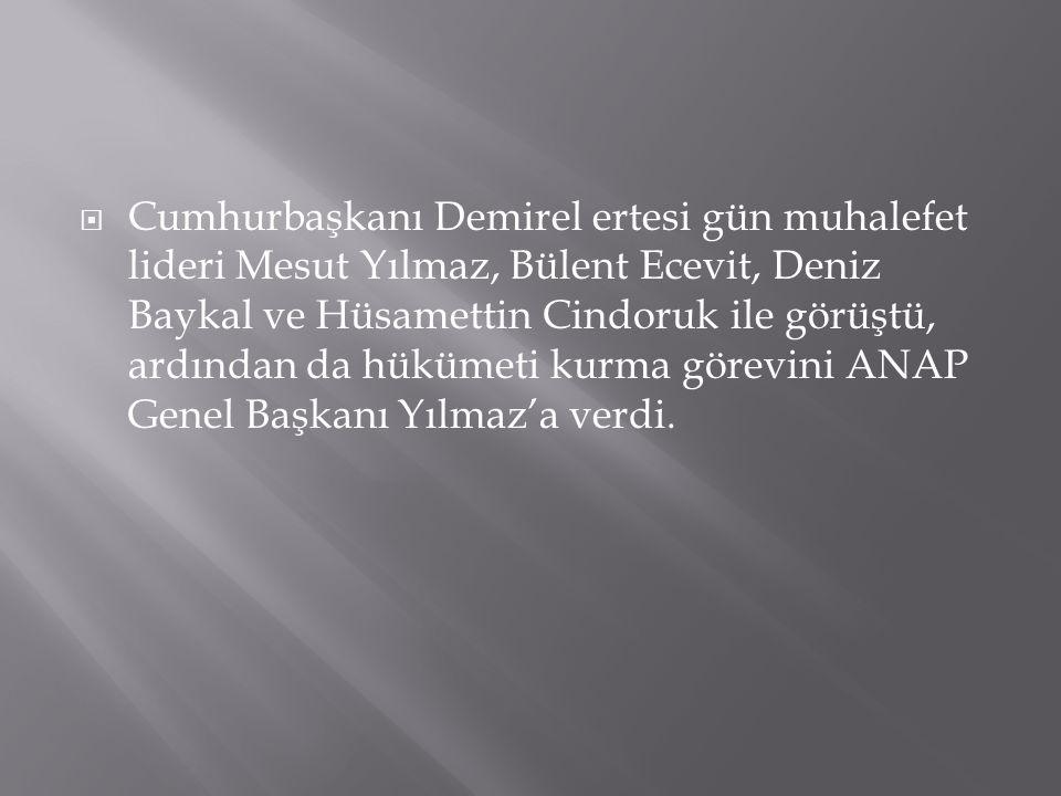  Cumhurbaşkanı Demirel ertesi gün muhalefet lideri Mesut Yılmaz, Bülent Ecevit, Deniz Baykal ve Hüsamettin Cindoruk ile görüştü, ardından da hükümeti