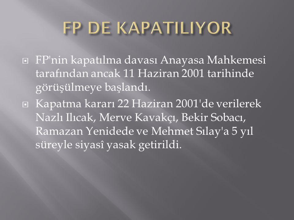  FP'nin kapatılma davası Anayasa Mahkemesi tarafından ancak 11 Haziran 2001 tarihinde görüşülmeye başlandı.  Kapatma kararı 22 Haziran 2001'de veril