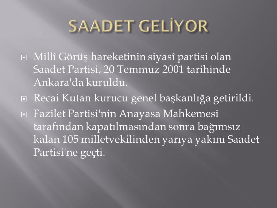  Millî Görüş hareketinin siyasî partisi olan Saadet Partisi, 20 Temmuz 2001 tarihinde Ankara'da kuruldu.  Recai Kutan kurucu genel başkanlığa getiri