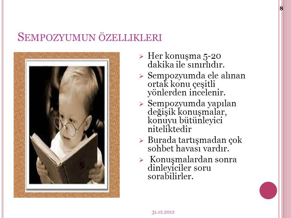 S EMPOZYUMUN ÖZELLIKLERI 31.12.2012 8  Her konuşma 5-20 dakika ile sınırlıdır.
