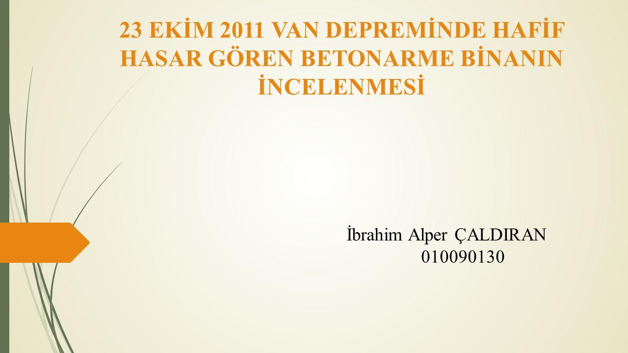 İbrahim Alper ÇALDIRAN 010090130 23 EKİM 2011 VAN DEPREMİNDE HAFİF HASAR GÖREN BETONARME BİNANIN İNCELENMESİ