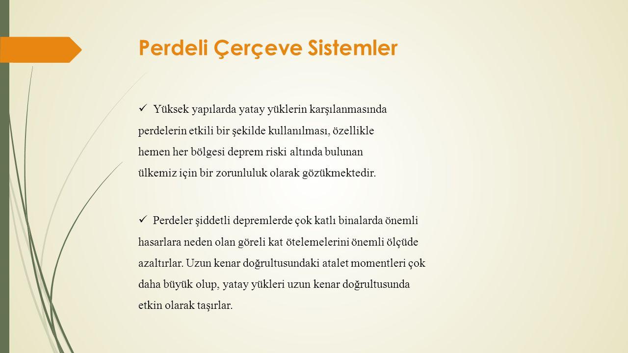 Perdeli Çerçeve Sistemler  Perdeler çerçevelerle birlikte kullanıldığında daha sünek sistemler elde edilir.