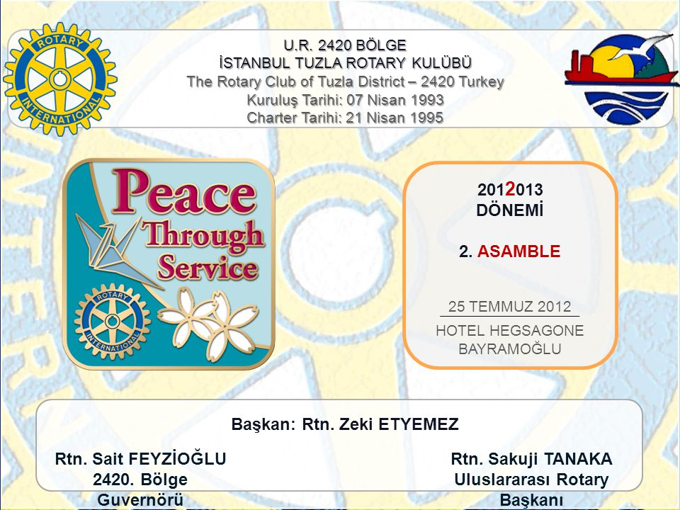 U.R. 2420 BÖLGE İSTANBUL TUZLA ROTARY KULÜBÜ The Rotary Club of Tuzla District – 2420 Turkey Kuruluş Tarihi: 07 Nisan 1993 Charter Tarihi: 21 Nisan 19