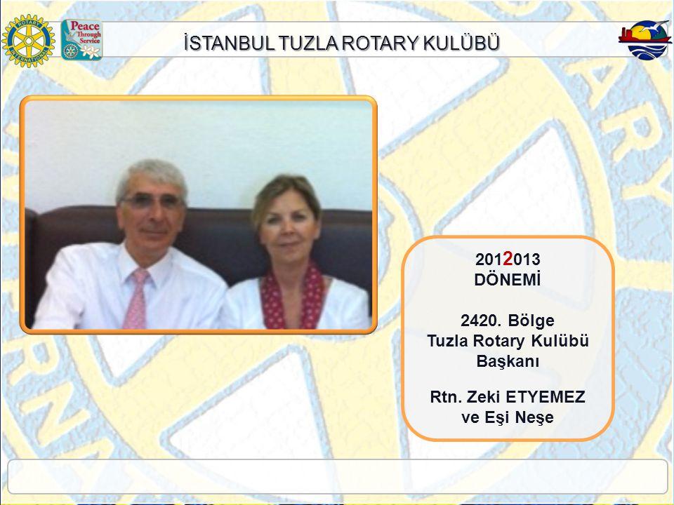 İSTANBUL TUZLA ROTARY KULÜBÜ 201 2 013 DÖNEMİ 2420. Bölge Tuzla Rotary Kulübü Başkanı Rtn. Zeki ETYEMEZ ve Eşi Neşe