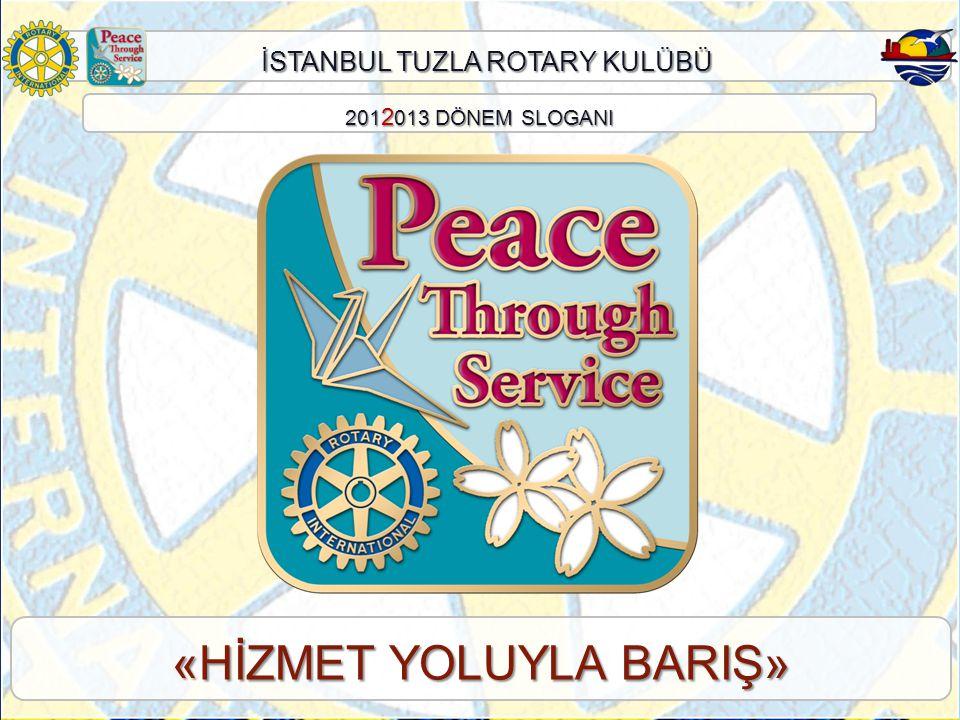 İSTANBUL TUZLA ROTARY KULÜBÜ «HİZMET YOLUYLA BARIŞ» 201 2 013 DÖNEM SLOGANI