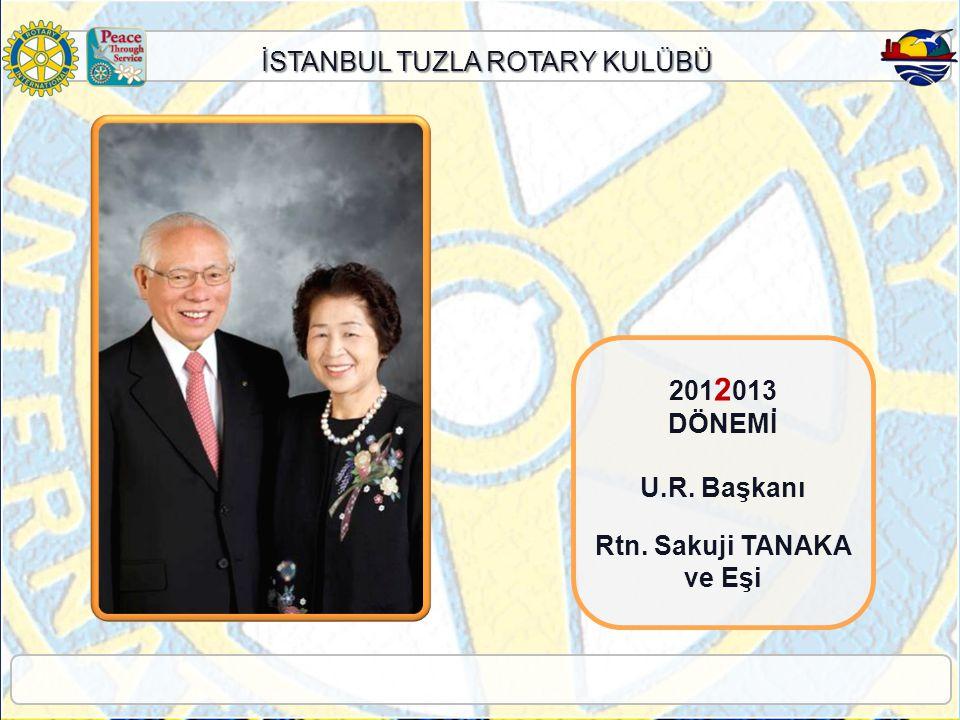 İSTANBUL TUZLA ROTARY KULÜBÜ 201 2 013 DÖNEMİ U.R. Başkanı Rtn. Sakuji TANAKA ve Eşi