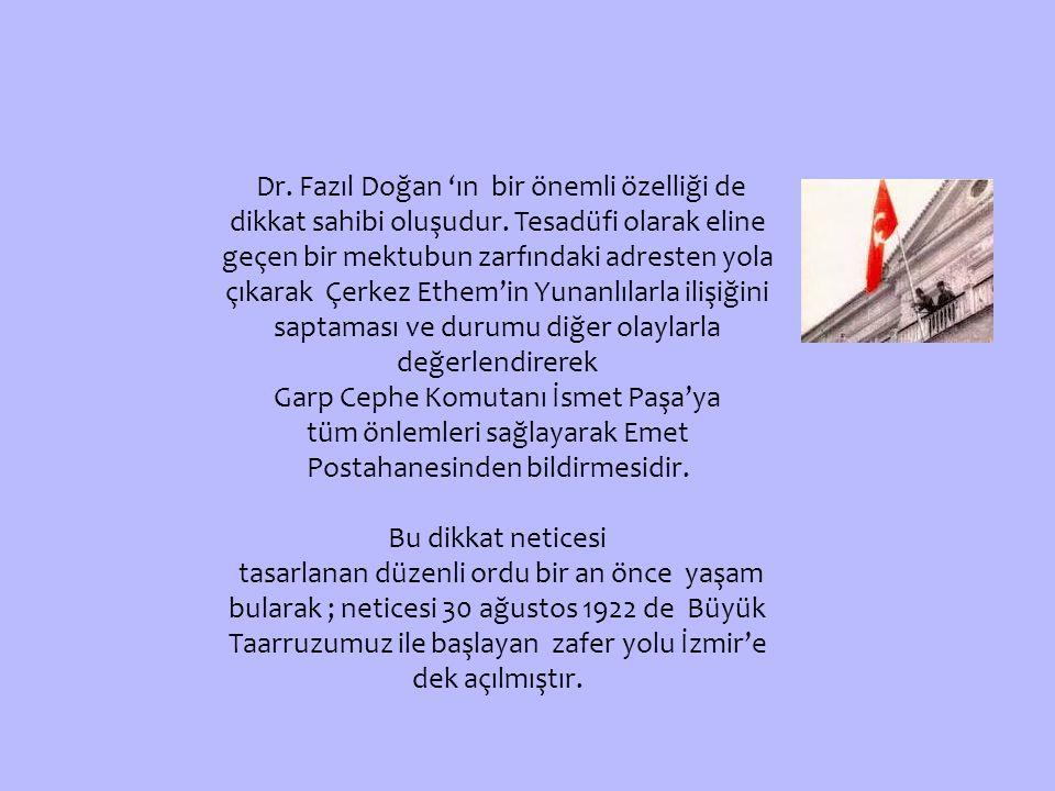 Dr.Fazıl Doğan 'ın bir önemli özelliği de dikkat sahibi oluşudur.