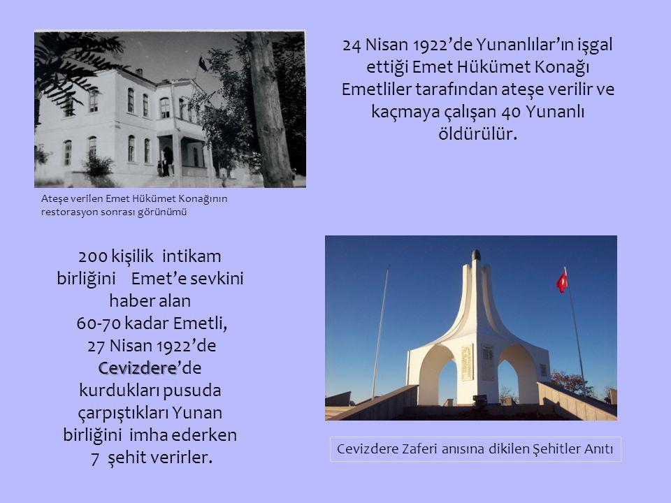 24 Nisan 1922'de Yunanlılar'ın işgal ettiği Emet Hükümet Konağı Emetliler tarafından ateşe verilir ve kaçmaya çalışan 40 Yunanlı öldürülür.