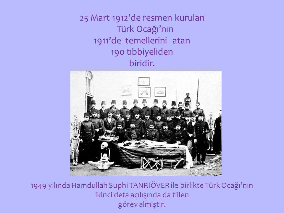 25 Mart 1912'de resmen kurulan Türk Ocağı'nın 1911'de temellerini atan 190 tıbbiyeliden biridir.