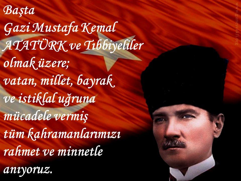 Başta Gazi Mustafa Kemal ATATÜRK ve Tıbbiyeliler olmak üzere; vatan, millet, bayrak ve istiklal uğruna mücadele vermiş tüm kahramanlarımızı rahmet ve minnetle anıyoruz.
