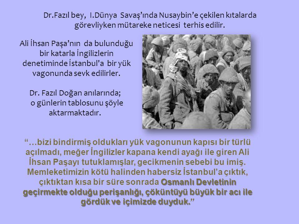 Dr.Fazıl bey, I.Dünya Savaş'ında Nusaybin'e çekilen kıtalarda görevliyken mütareke neticesi terhis edilir.