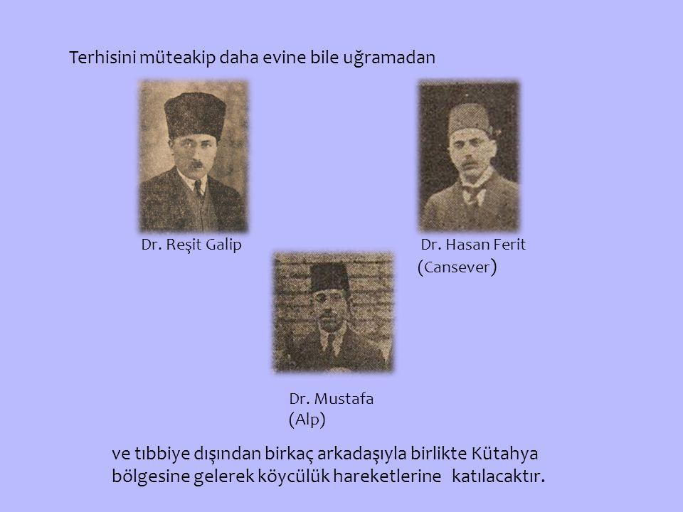 Terhisini müteakip daha evine bile uğramadan Dr.Reşit Galip Dr.