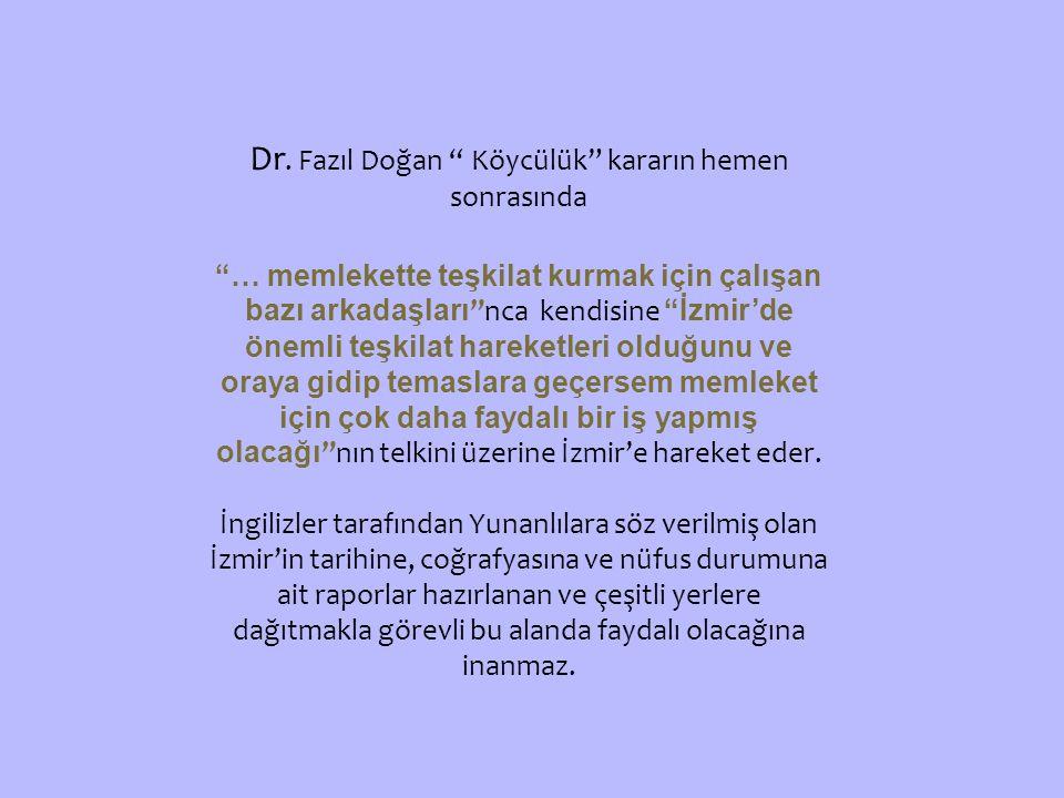 """Dr. Fazıl Doğan """" Köycülük"""" kararın hemen sonrasında """"… memlekette teşkilat kurmak için çalışan bazı arkadaşları """"nca kendisine """"İzmir'de önemli teşki"""