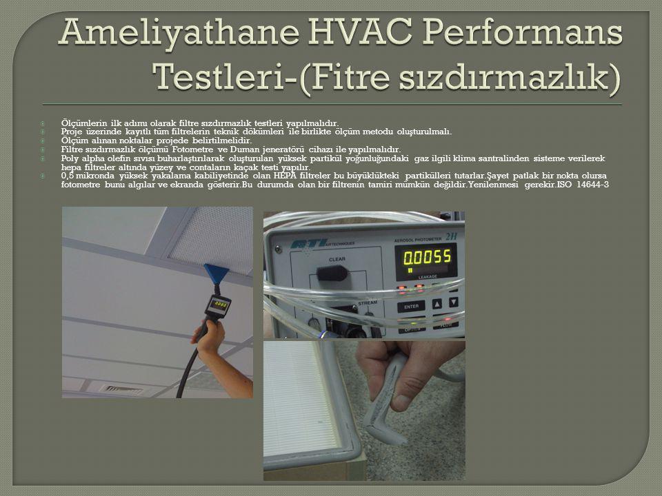  Ölçümlerin ilk adımı olarak filtre sızdırmazlık testleri yapılmalıdır.  Proje üzerinde kayıtlı tüm filtrelerin teknik dökümleri ile birlikte ölçüm